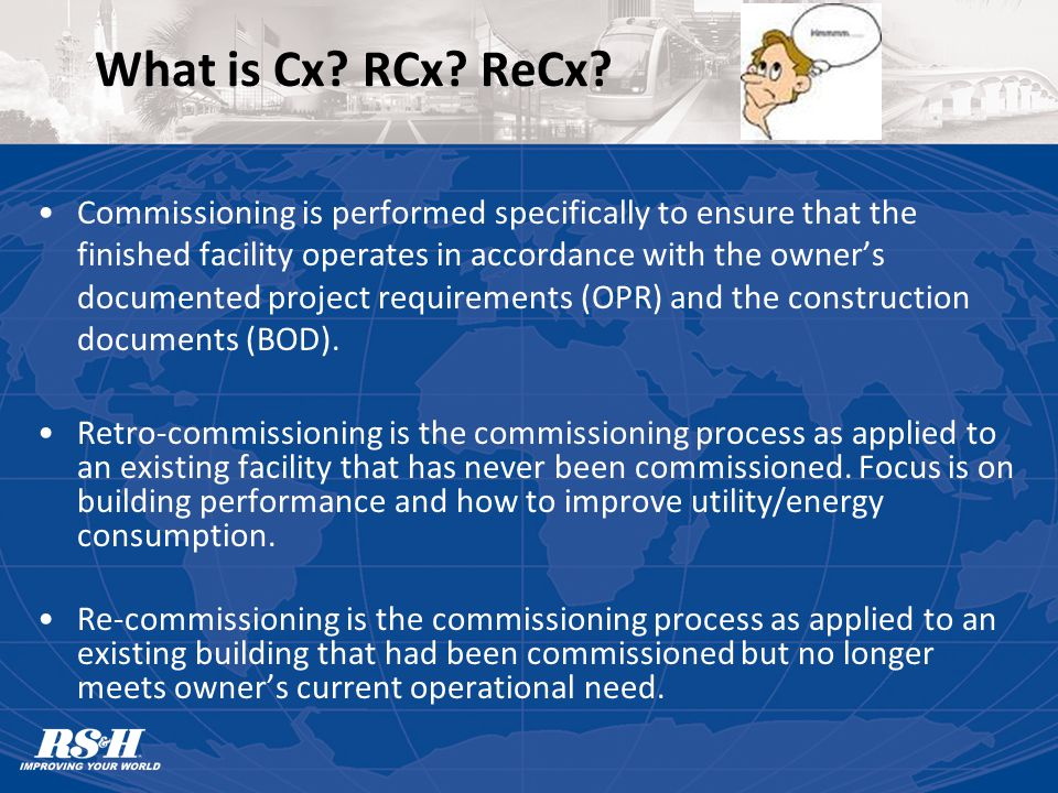 LEED Enhanced Commissioning EA Cr3 – Enhanced Commissioning –All Requirements of Fundamental Commissioning –Conduct Design Review of Plans & Specifications –Review all Contractor Submittals –Verify and Document Owner Training by Contractor –Prepare Systems Manual –Conduct Warranty Review Within 10 months of Owner Acceptance
