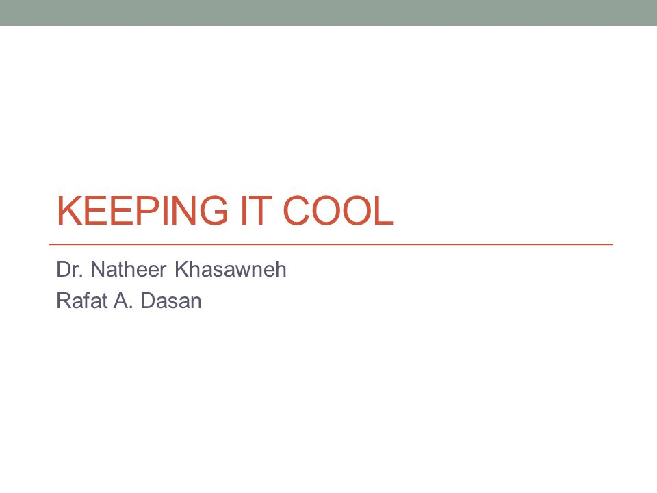 KEEPING IT COOL Dr. Natheer Khasawneh Rafat A. Dasan