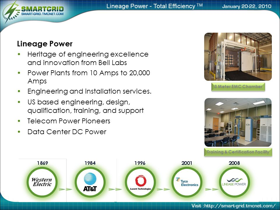 Lineage Power - Total Efficiency TM Lineage Power Heritage of engineering excellence and innovation from Bell Labs Power Plants from 10 Amps to 20,000 Amps Engineering and installation services.
