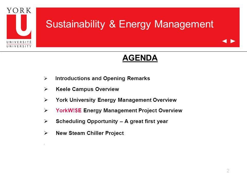2 Sustainability & Energy Management AGENDA  Introductions and Opening Remarks  Keele Campus Overview  York University Energy Management Overview 
