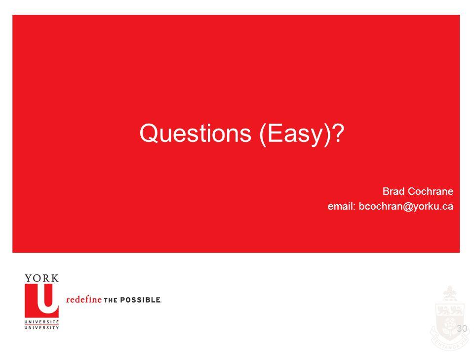 Questions (Easy)? 30 Brad Cochrane email: bcochran@yorku.ca