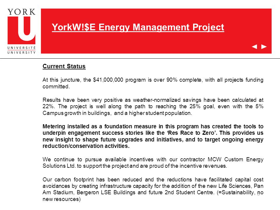8 YorkW!$E Energy Management Project Current Status At this juncture, the $41,000,000 program is over 90% complete, with all projects funding committed.