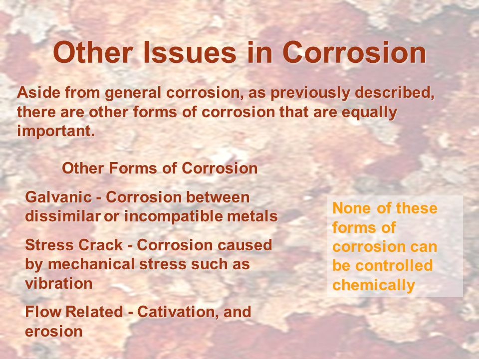 Other Issues in Corrosion Aside from general corrosion, as previously described, there are other forms of corrosion that are equally important.
