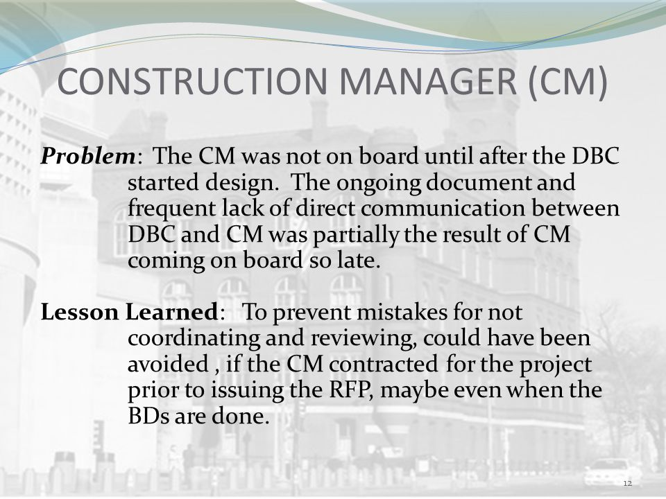 CONSTRUCTION MANAGER (CM) Problem: The CM was not on board until after the DBC started design.