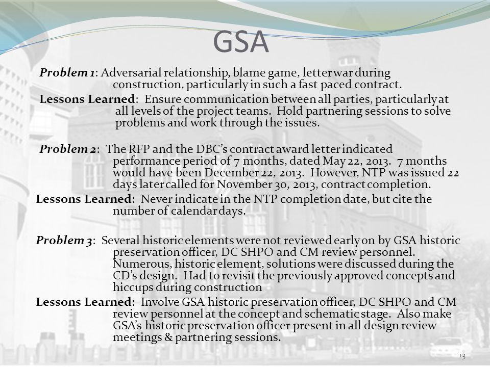 GSA Problem 1: Adversarial relationship, blame game, letter war during construction, particularly in such a fast paced contract.