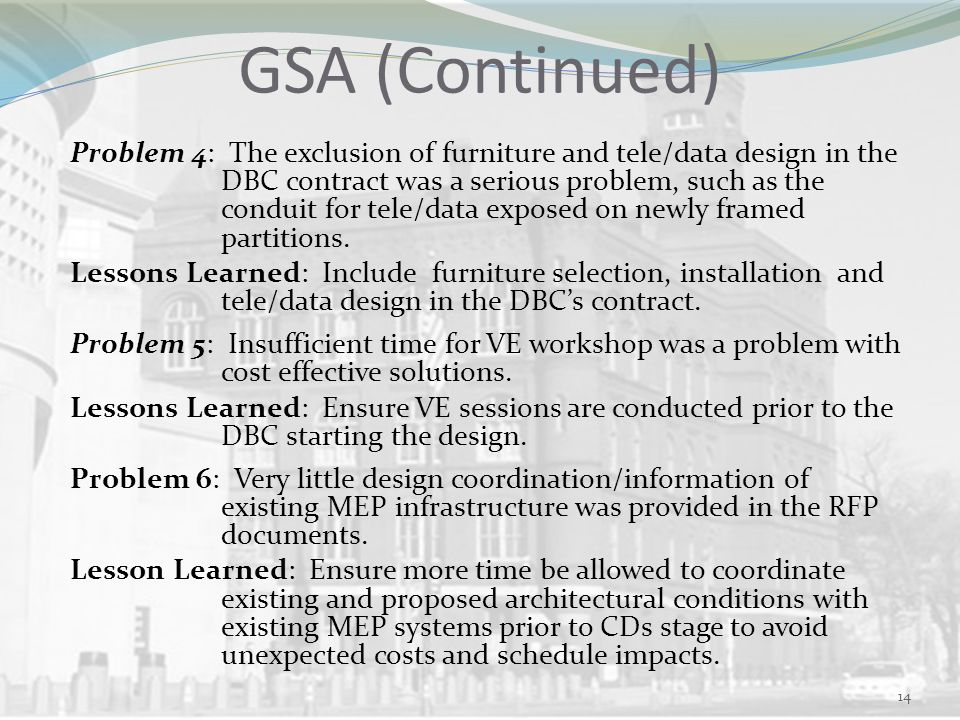 GSA (Continued) Problem 4: The exclusion of furniture and tele/data design in the DBC contract was a serious problem, such as the conduit for tele/data exposed on newly framed partitions.