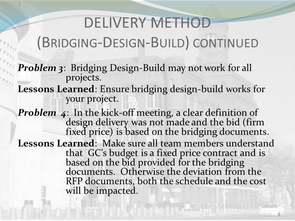 DELIVERY METHOD (B RIDGING -D ESIGN -B UILD ) CONTINUED Problem 3: Bridging Design-Build may not work for all projects.