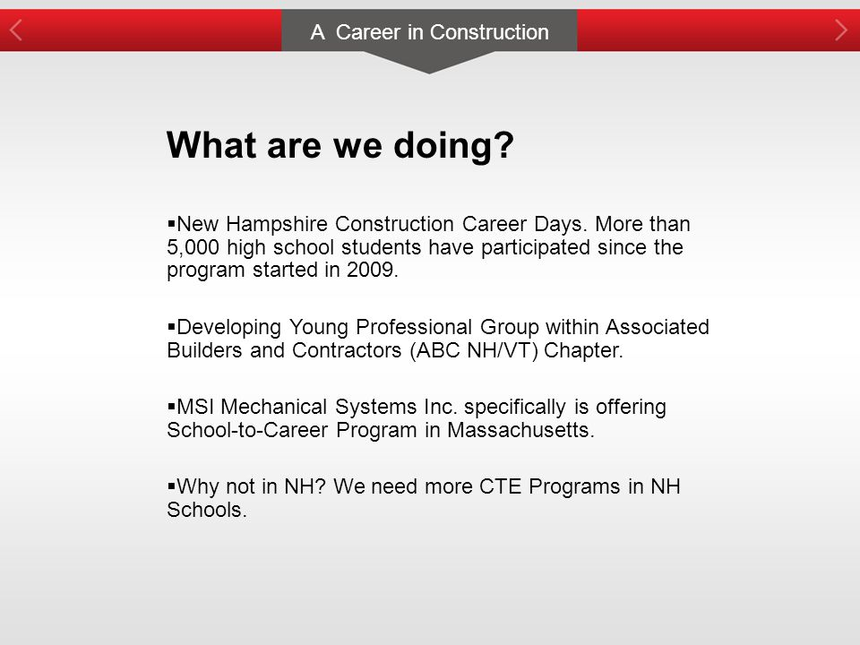 A Career in Construction What are we doing?  New Hampshire Construction Career Days. More than 5,000 high school students have participated since the