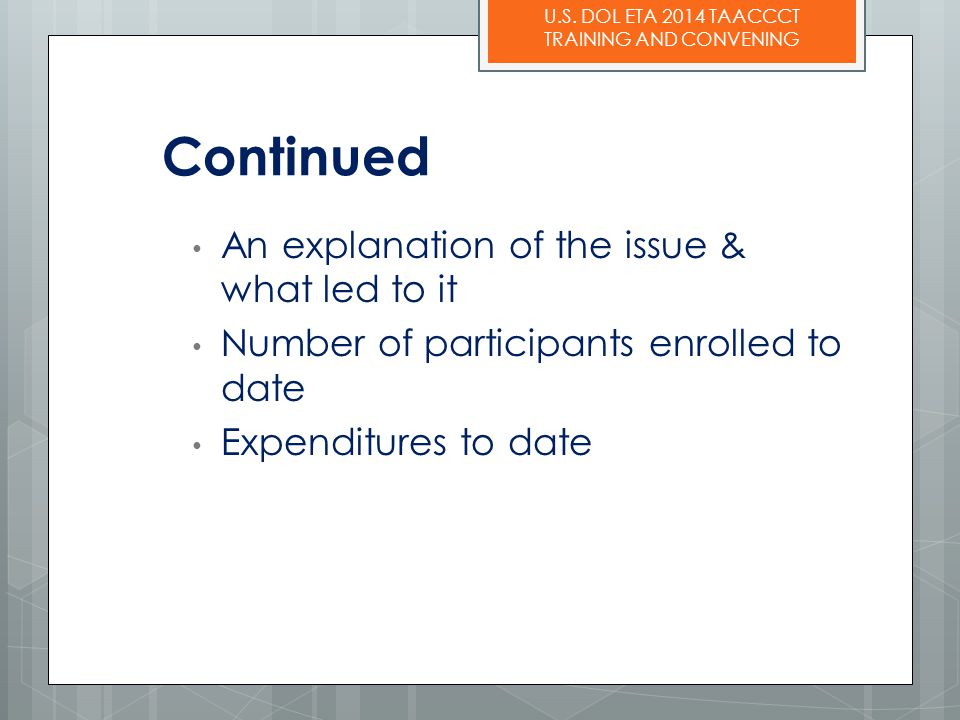 U.S. DOL ETA 2014 TAACCCT TRAINING AND CONVENING An explanation of the issue & what led to it Number of participants enrolled to date Expenditures to