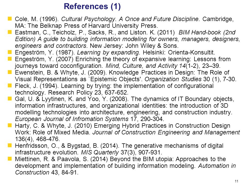 11 References (1) Cole, M. (1996). Cultural Psychology. A Once and Future Discipline. Cambridge, MA: The Belknap Press of Harvard University Press. Ea