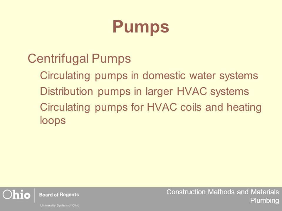 Construction Methods and Materials Plumbing Pumps Centrifugal Pumps Circulating pumps in domestic water systems Distribution pumps in larger HVAC syst