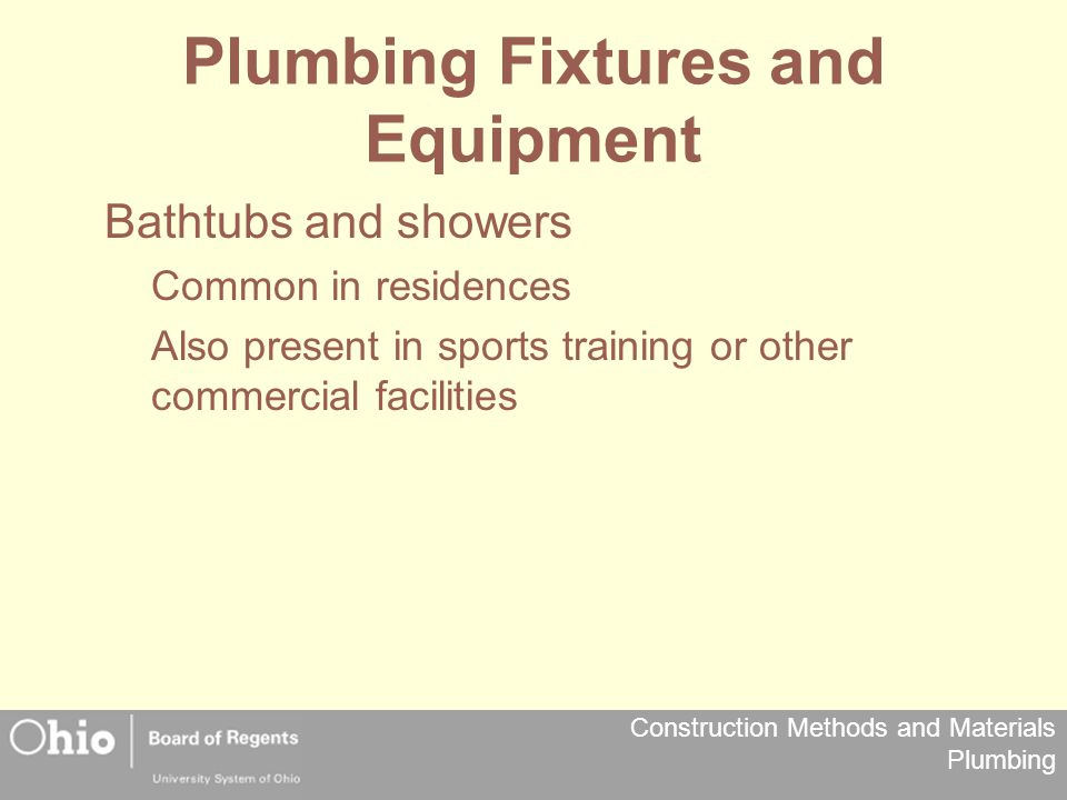 Construction Methods and Materials Plumbing Plumbing Fixtures and Equipment Bathtubs and showers Common in residences Also present in sports training
