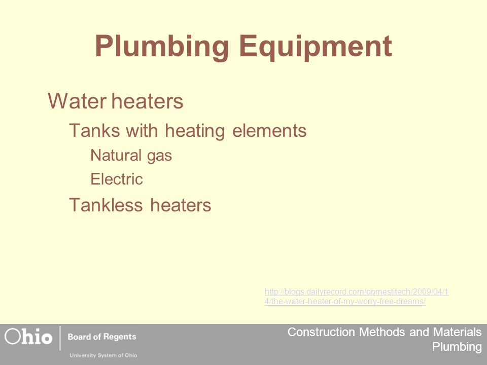 Construction Methods and Materials Plumbing Plumbing Equipment Water heaters Tanks with heating elements Natural gas Electric Tankless heaters http://