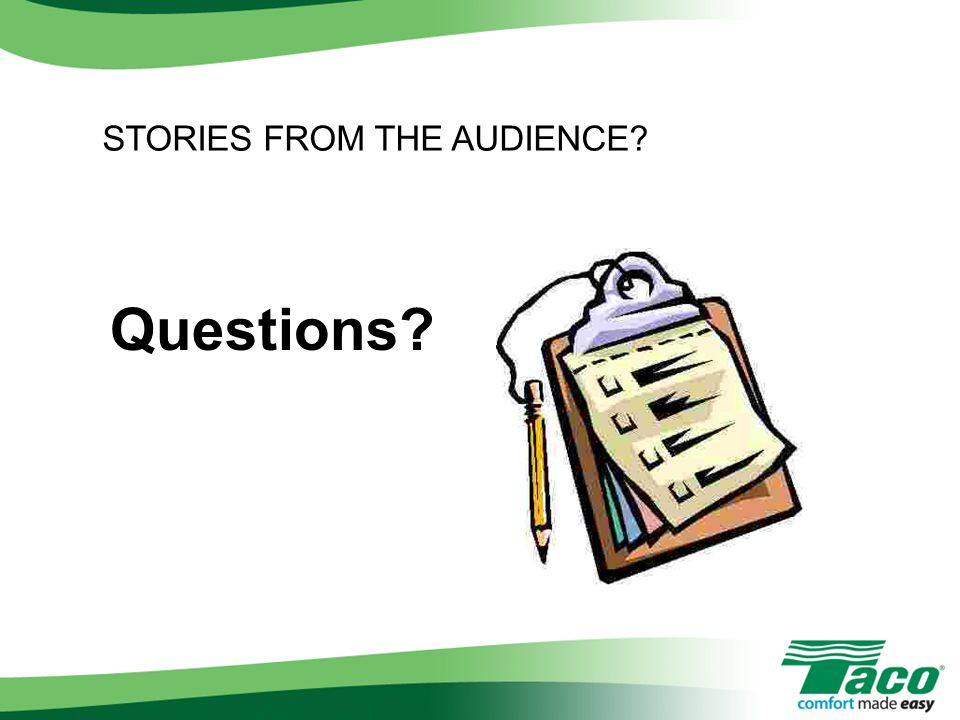 Questions? STORIES FROM THE AUDIENCE?