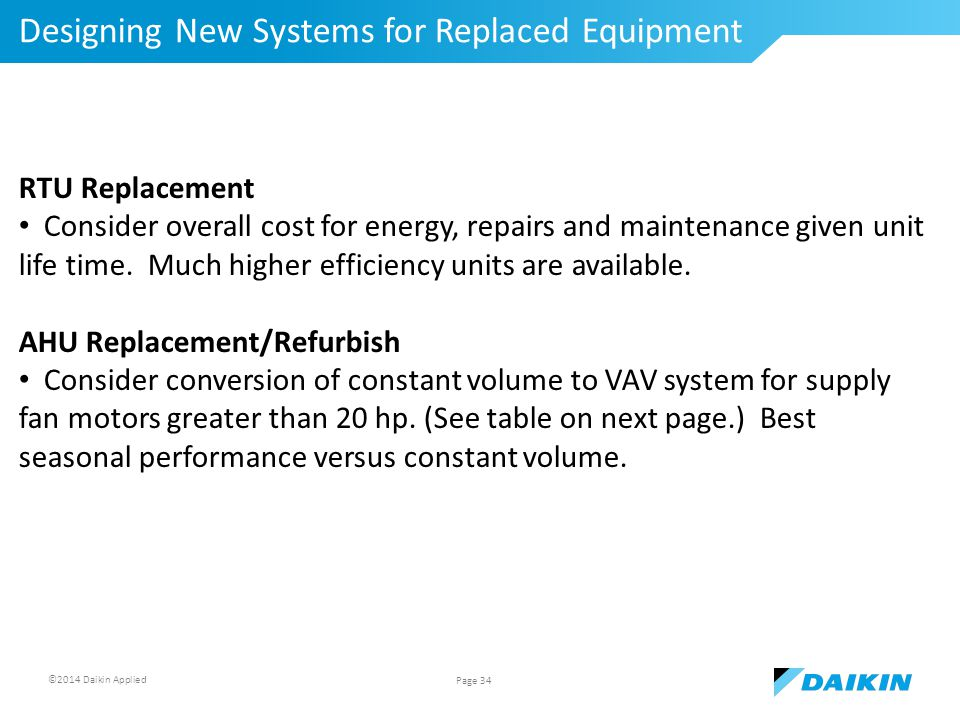 ©2014 Daikin Applied Designing New Systems for Replaced Equipment Page 34 RTU Replacement Consider overall cost for energy, repairs and maintenance given unit life time.