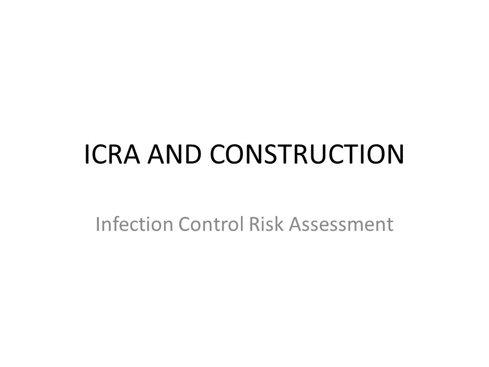 ICRA AND CONSTRUCTION Infection Control Risk Assessment