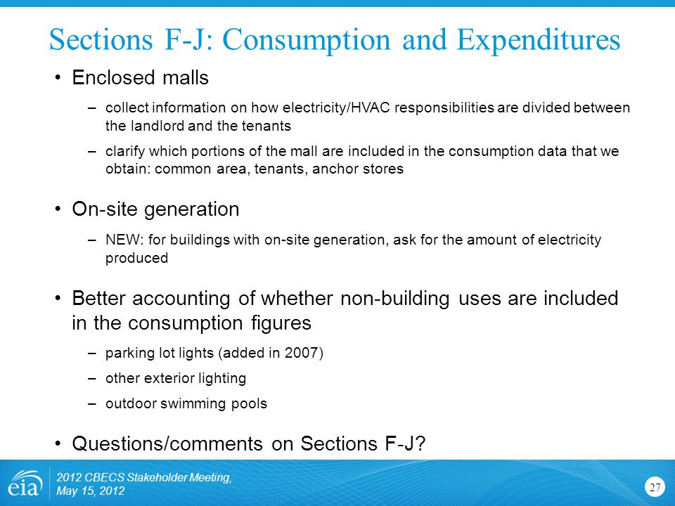 Sections F-J: Consumption and Expenditures 27 Enclosed malls –collect information on how electricity/HVAC responsibilities are divided between the lan