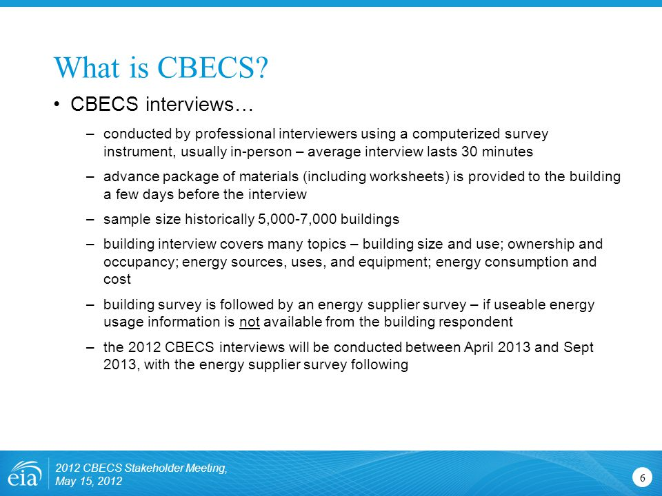 What is CBECS? 6 CBECS interviews… –conducted by professional interviewers using a computerized survey instrument, usually in-person – average intervi
