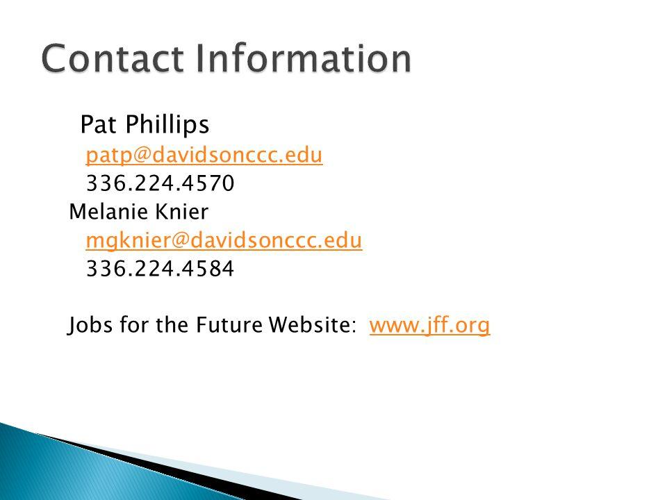 Pat Phillips patp@davidsonccc.edu 336.224.4570 Melanie Knier mgknier@davidsonccc.edu 336.224.4584 Jobs for the Future Website: www.jff.orgwww.jff.org