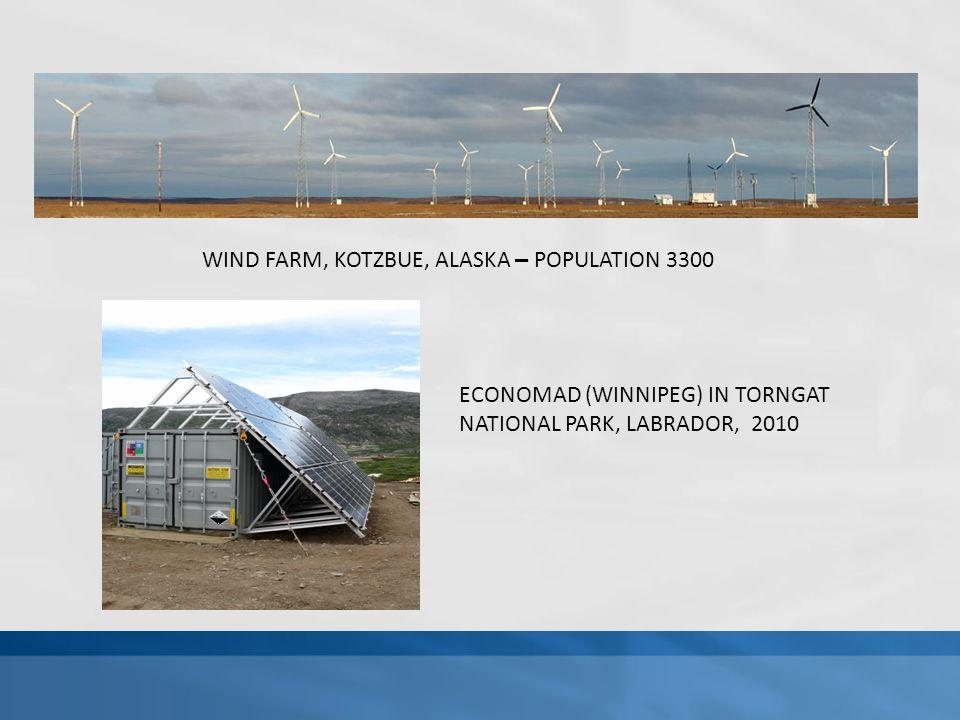 WIND FARM, KOTZBUE, ALASKA – POPULATION 3300 ECONOMAD (WINNIPEG) IN TORNGAT NATIONAL PARK, LABRADOR, 2010