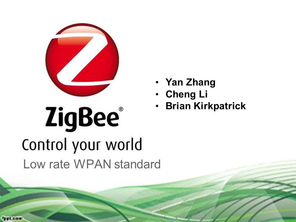 Yan Zhang Cheng Li Brian Kirkpatrick Low rate WPAN standard