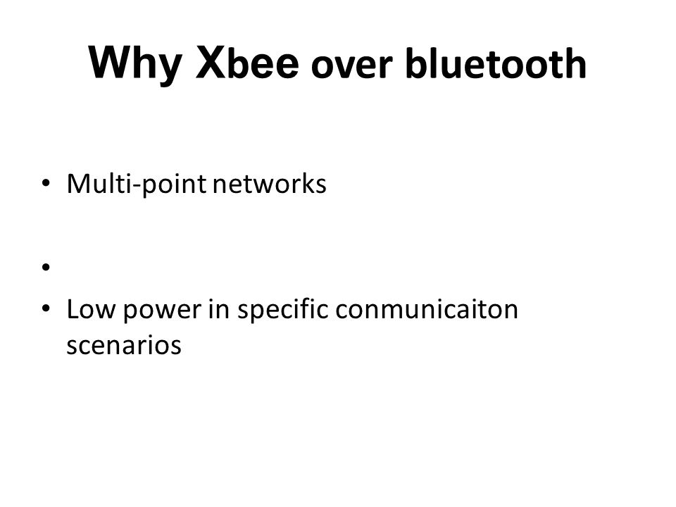 Why X b ee over bluetooth Multi-point networks Low power in specific conmunicaiton scenarios