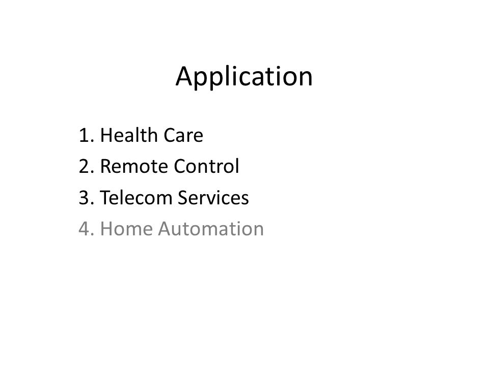 Application 1. Health Care 2. Remote Control 3. Telecom Services 4. Home Automation