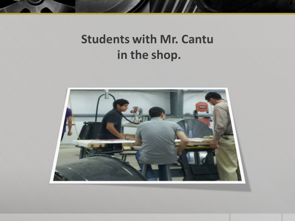 Students with Mr. Cantu in the shop.