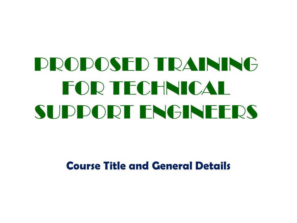 PROPOSED TRAINING FOR TECHNICAL SUPPORT ENGINEERS Course Title and General Details
