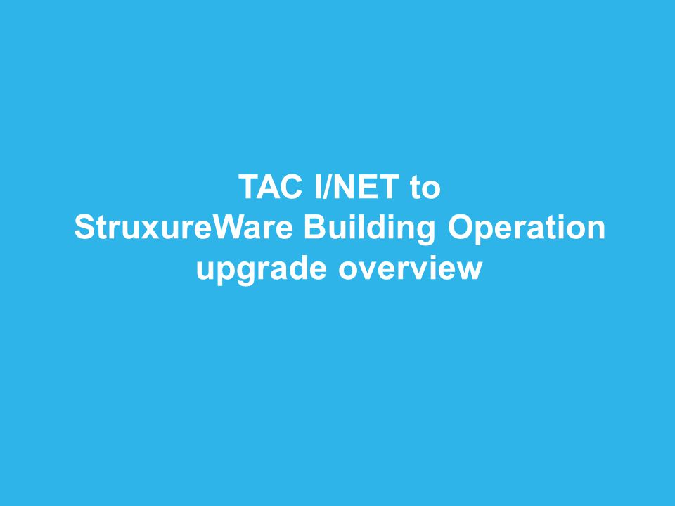 Company Confidential Schneider Electric - Buildings 3 TAC I/NET to StruxureWare Building Operation upgrade overview