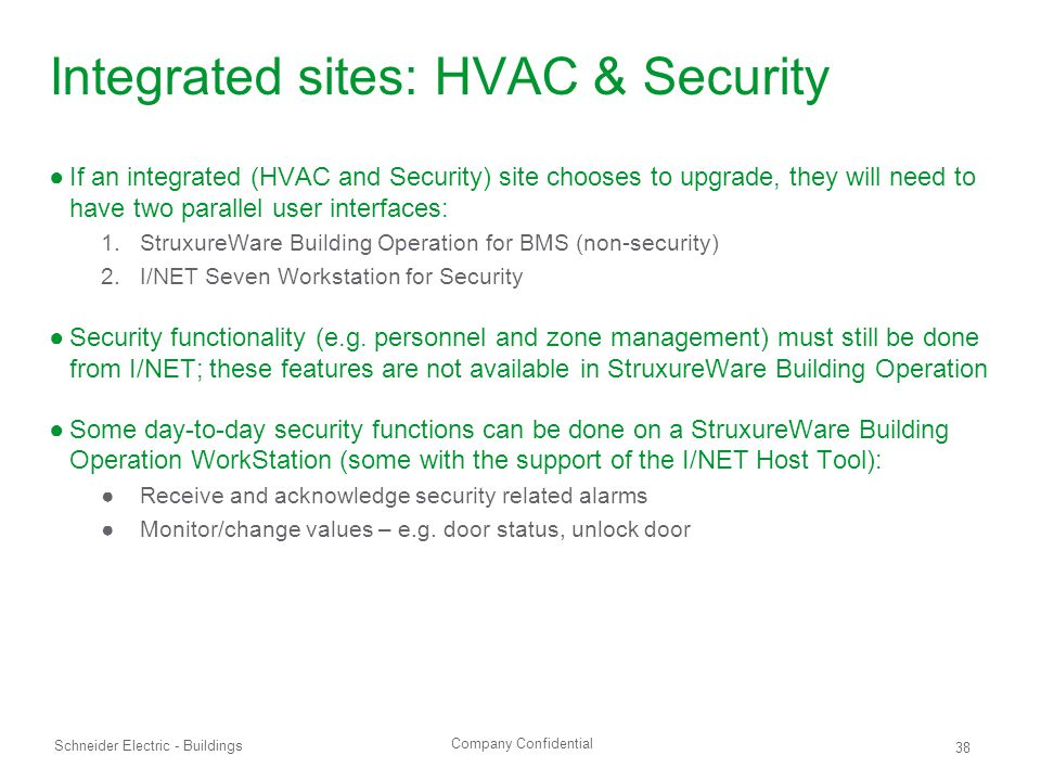 Company Confidential Schneider Electric - Buildings 38 Integrated sites: HVAC & Security ●If an integrated (HVAC and Security) site chooses to upgrade