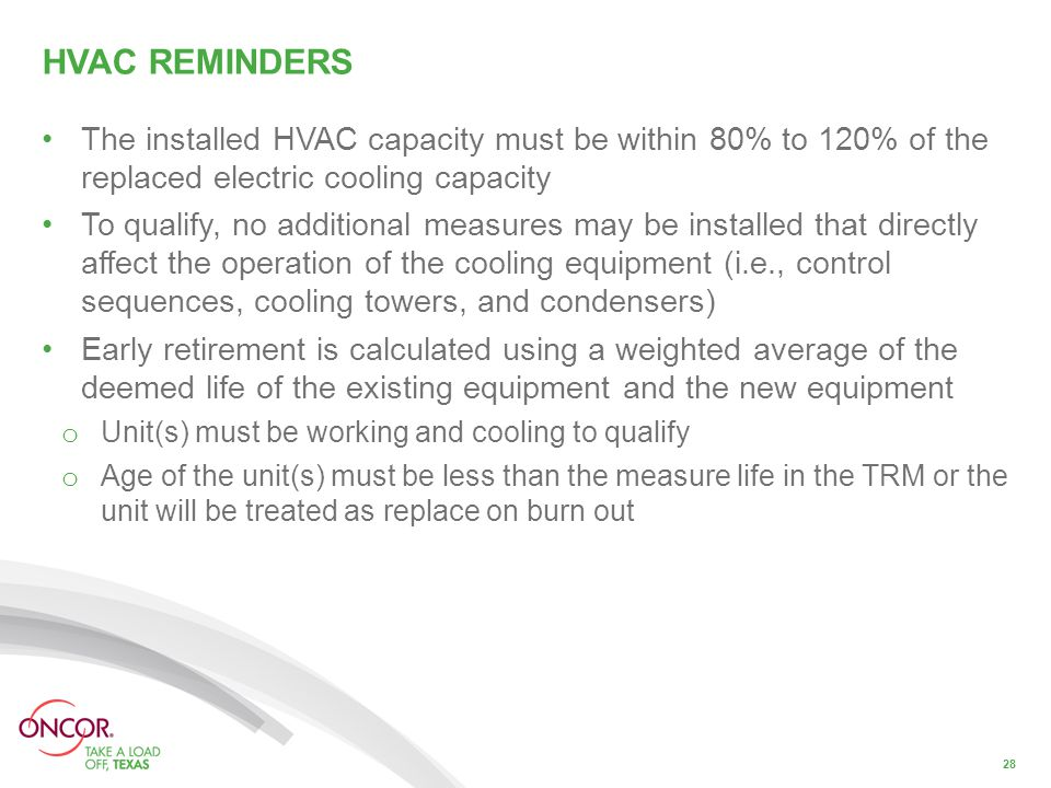 HVAC REMINDERS The installed HVAC capacity must be within 80% to 120% of the replaced electric cooling capacity To qualify, no additional measures may
