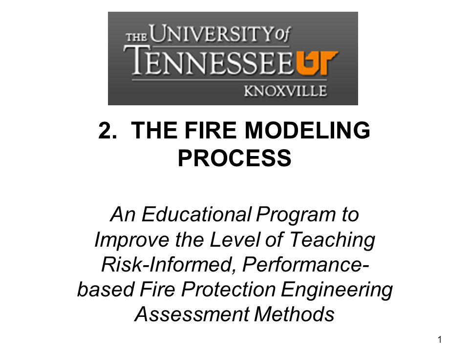 2. THE FIRE MODELING PROCESS An Educational Program to Improve the Level of Teaching Risk-Informed, Performance- based Fire Protection Engineering Ass