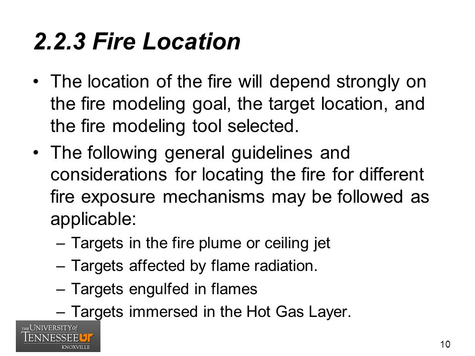 2.2.3 Fire Location The location of the fire will depend strongly on the fire modeling goal, the target location, and the fire modeling tool selected.
