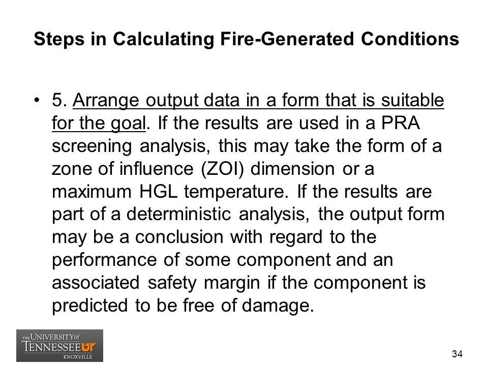 Steps in Calculating Fire-Generated Conditions 5. Arrange output data in a form that is suitable for the goal. If the results are used in a PRA screen
