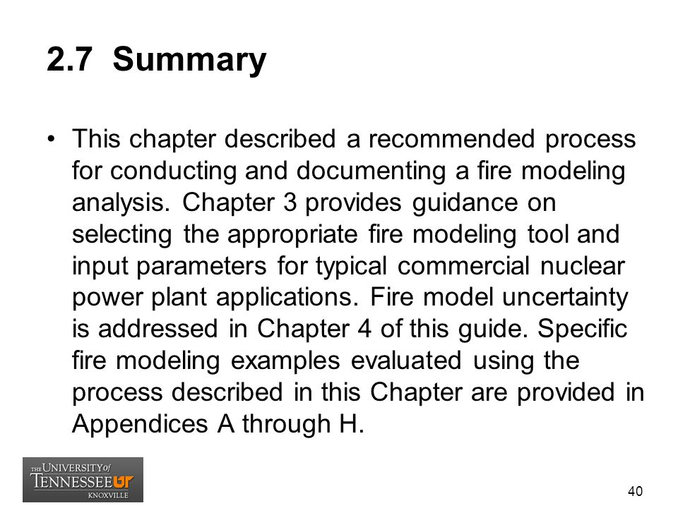 2.7 Summary This chapter described a recommended process for conducting and documenting a fire modeling analysis. Chapter 3 provides guidance on selec