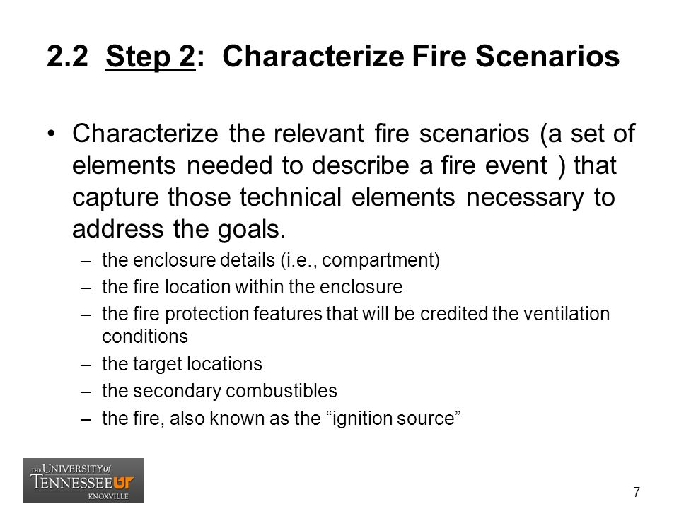 2.2 Step 2: Characterize Fire Scenarios Characterize the relevant fire scenarios (a set of elements needed to describe a fire event ) that capture tho