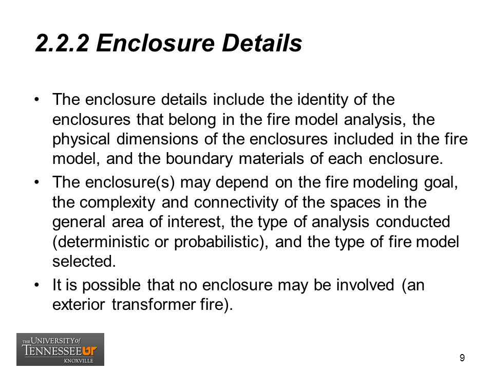 2.2.2 Enclosure Details The enclosure details include the identity of the enclosures that belong in the fire model analysis, the physical dimensions o