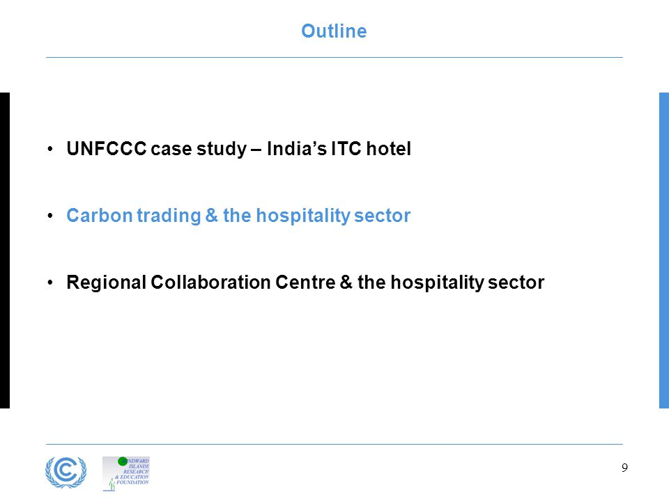 Outline UNFCCC case study – India's ITC hotel Carbon trading & the hospitality sector Regional Collaboration Centre & the hospitality sector 9