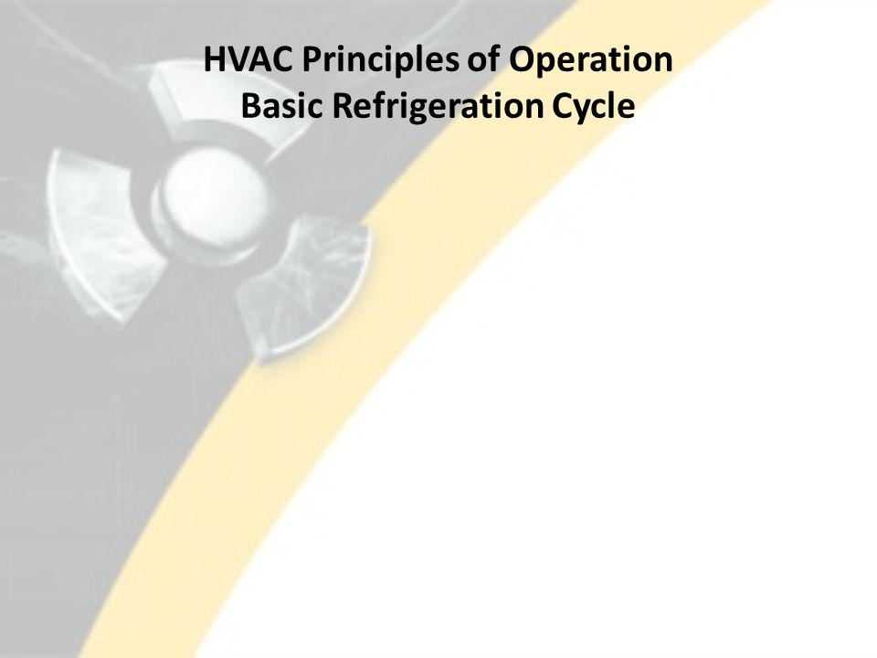 HVAC Principles of Operation Basic Refrigeration Cycle