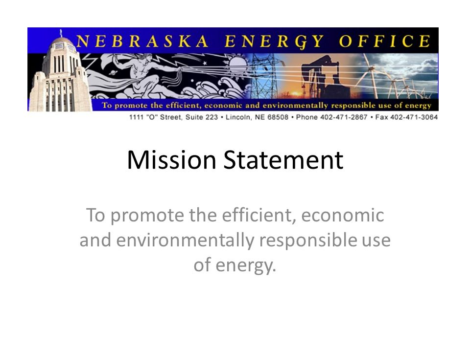 Mission Statement To promote the efficient, economic and environmentally responsible use of energy.