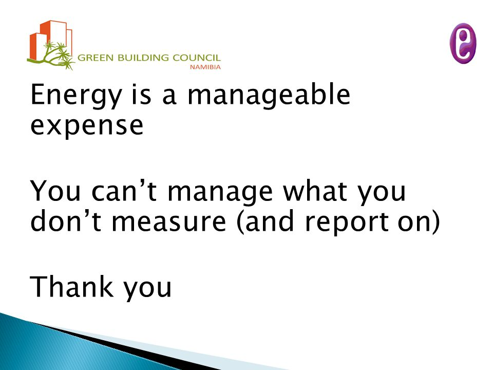 Energy is a manageable expense You can't manage what you don't measure (and report on) Thank you