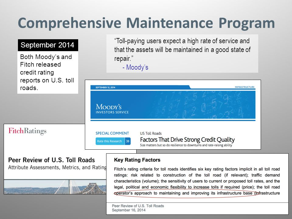 "Comprehensive Maintenance Program September 2014 Both Moody's and Fitch released credit rating reports on U.S. toll roads. ""Toll-paying users expect a"