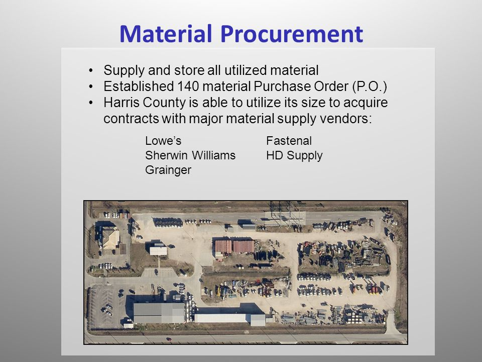 Material Procurement Supply and store all utilized material Established 140 material Purchase Order (P.O.) Harris County is able to utilize its size t