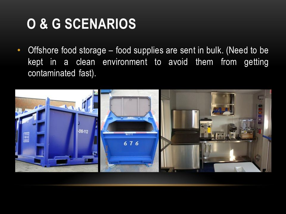 O & G SCENARIOS Offshore food storage – food supplies are sent in bulk.