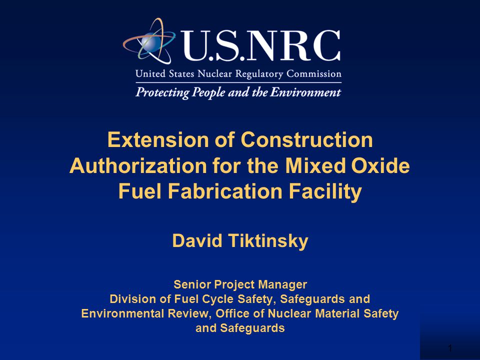 1 Extension of Construction Authorization for the Mixed Oxide Fuel Fabrication Facility David Tiktinsky Senior Project Manager Division of Fuel Cycle