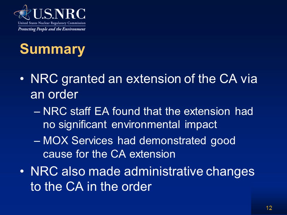 Summary NRC granted an extension of the CA via an order –NRC staff EA found that the extension had no significant environmental impact –MOX Services h