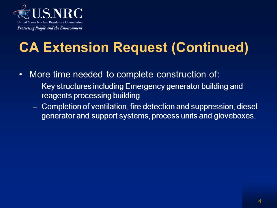 CA Extension Request (Continued) More time needed to complete construction of: –Key structures including Emergency generator building and reagents pro