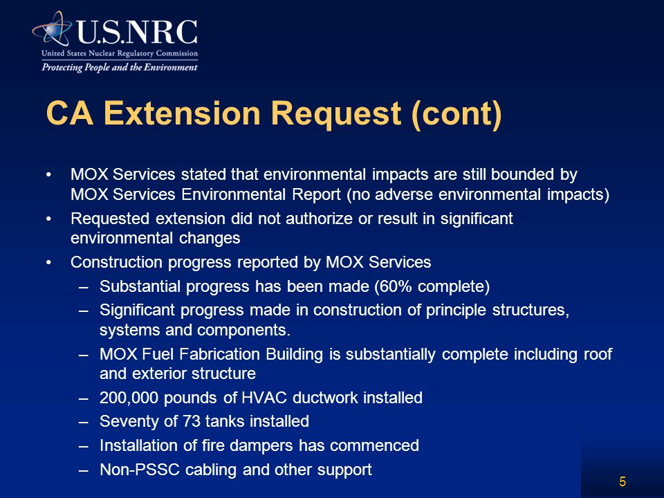 CA Extension Request (cont) MOX Services stated that environmental impacts are still bounded by MOX Services Environmental Report (no adverse environm