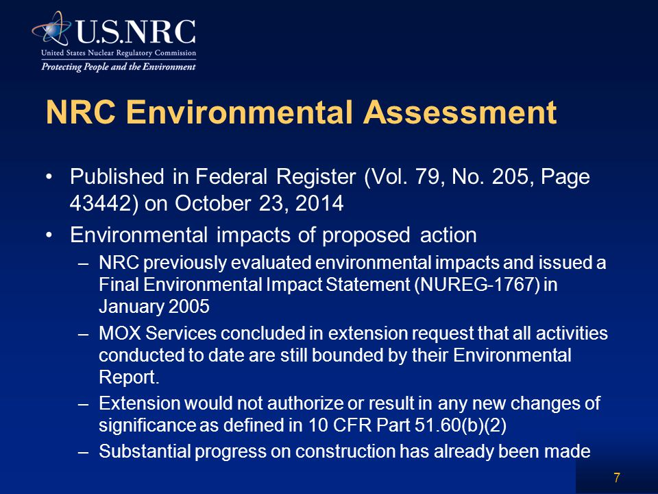 NRC Environmental Assessment (continued) Finding of No Significant Impact –Proposed action does not involve any different impacts or a significant change to those analyzed in the original EIS.